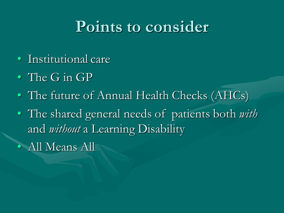 Points to consider Institutional careInstitutional care The G in GPThe G in GP The future of Annual Health Checks (AHCs)The future of Annual Health Ch