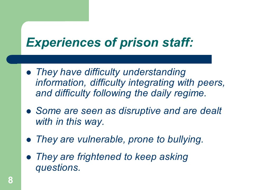 Experiences of prison staff: They have difficulty understanding information, difficulty integrating with peers, and difficulty following the daily regime.