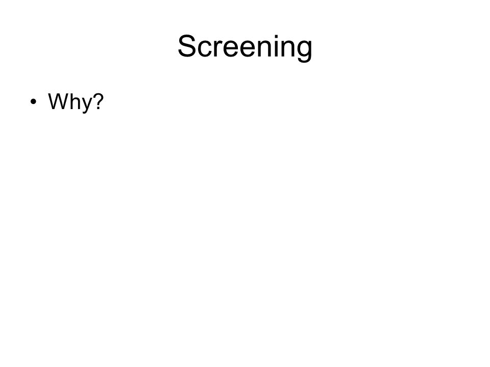 Screening Why