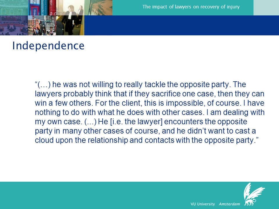 The impact of lawyers on recovery of injury Independence (…) he was not willing to really tackle the opposite party.