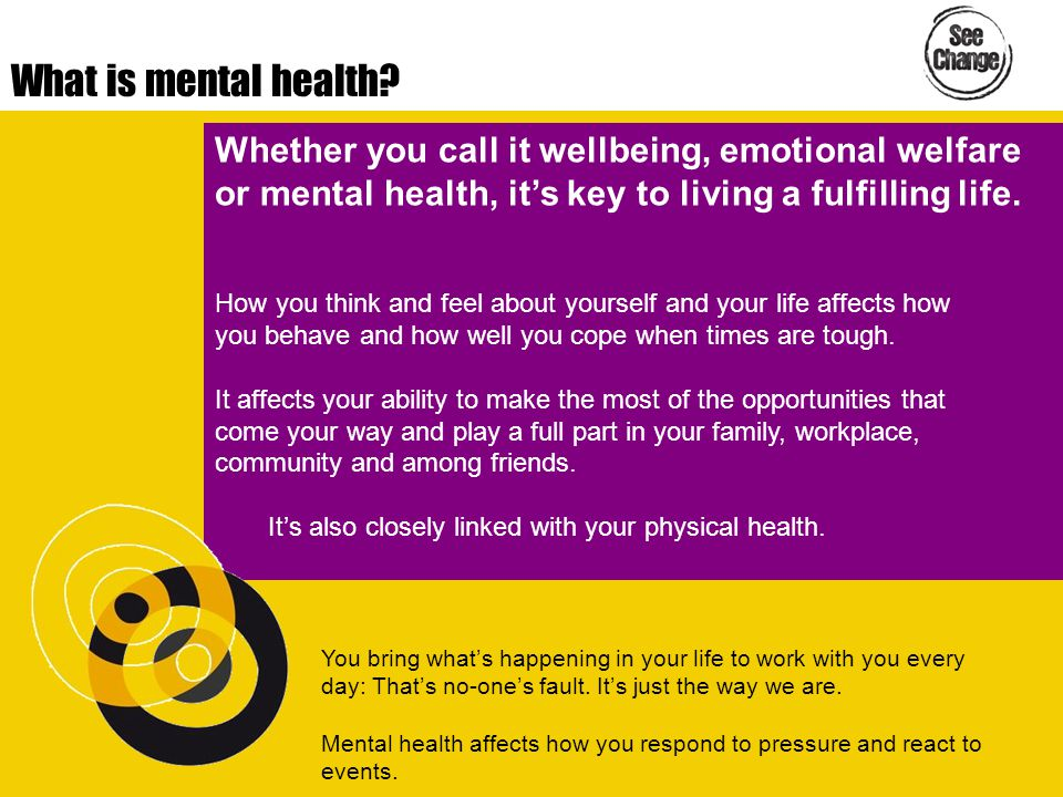 What are mental health problems.Mental health problems affect the way you think, feel and behave.