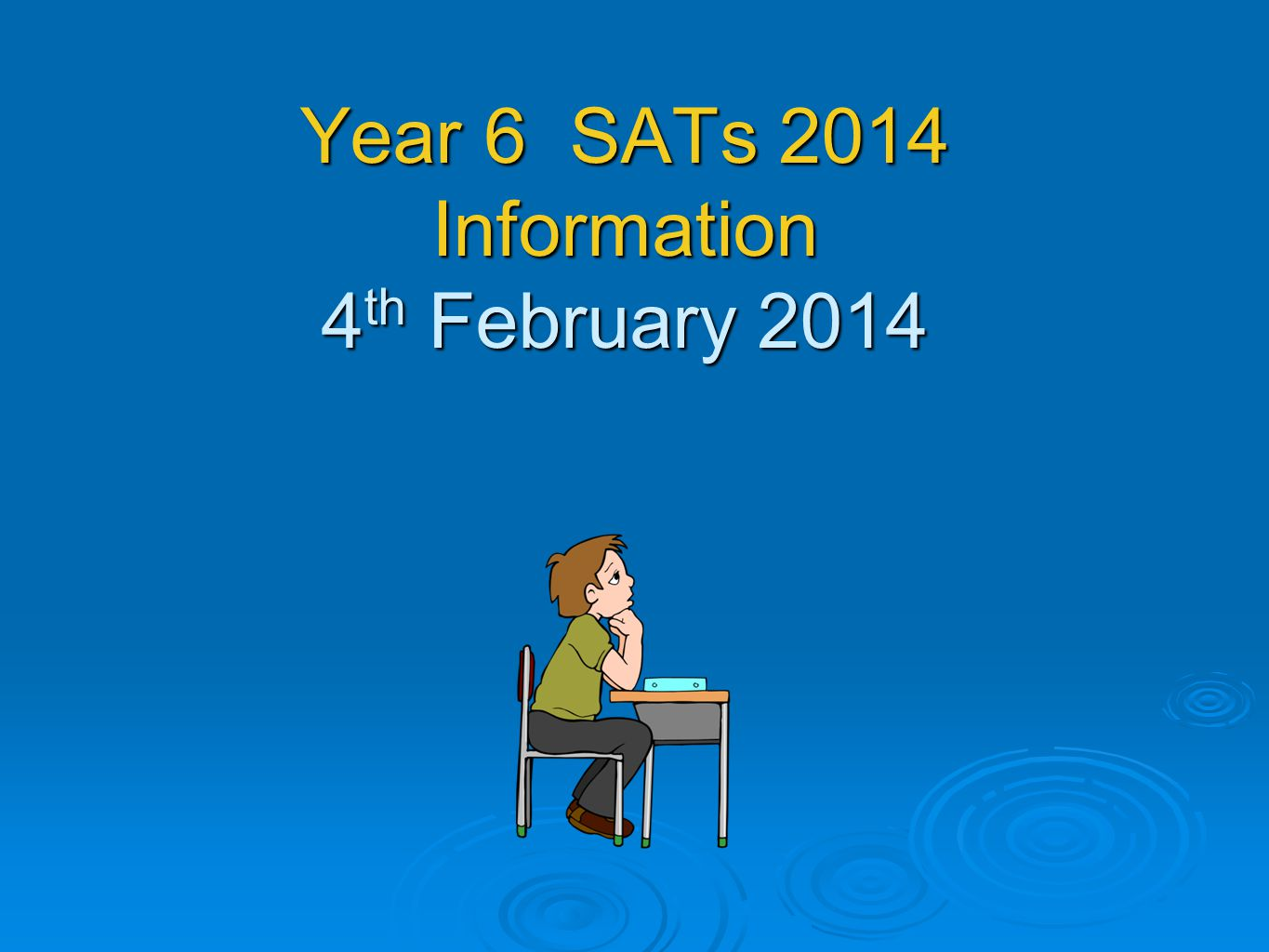 Year 6 SATs 2014 Information 4 th February 2014