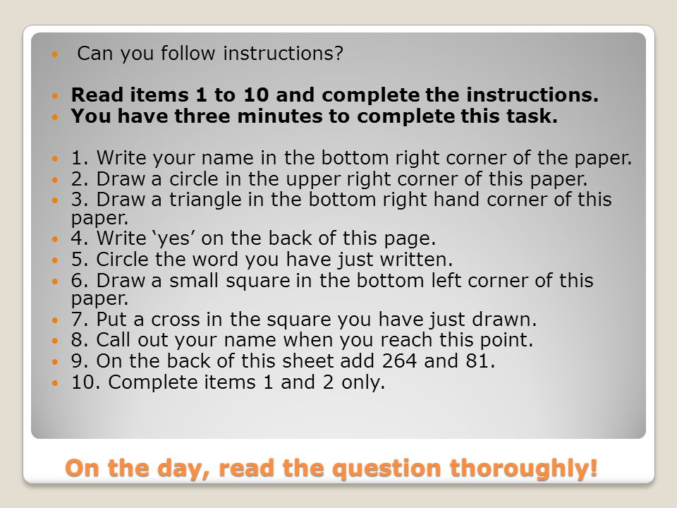 On the day, read the question thoroughly. Can you follow instructions.