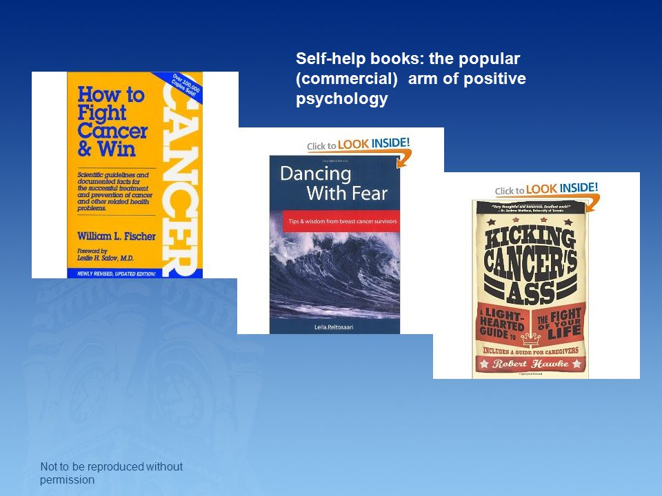 Self-help books: the popular (commercial) arm of positive psychology Not to be reproduced without permission