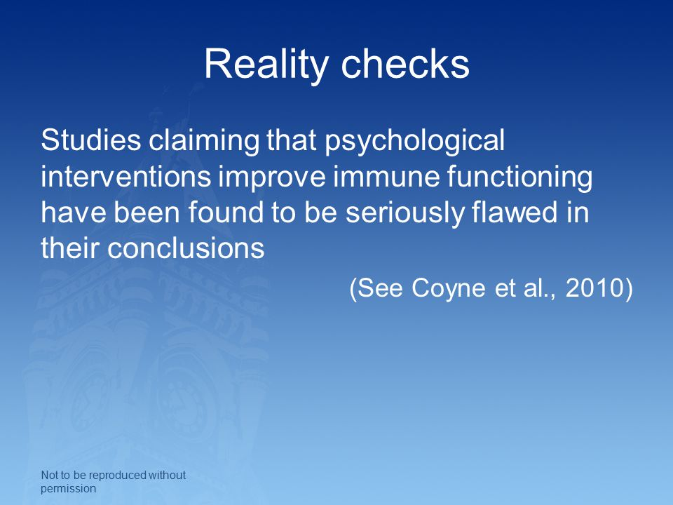 Reality checks Studies claiming that psychological interventions improve immune functioning have been found to be seriously flawed in their conclusions (See Coyne et al., 2010) Not to be reproduced without permission