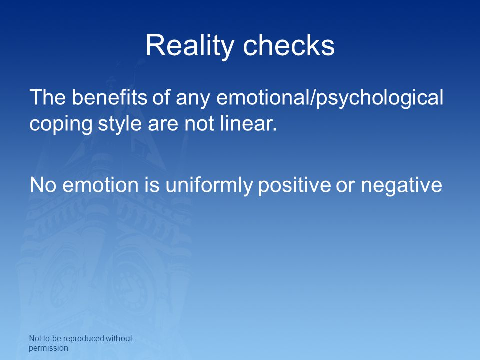 Reality checks The benefits of any emotional/psychological coping style are not linear.