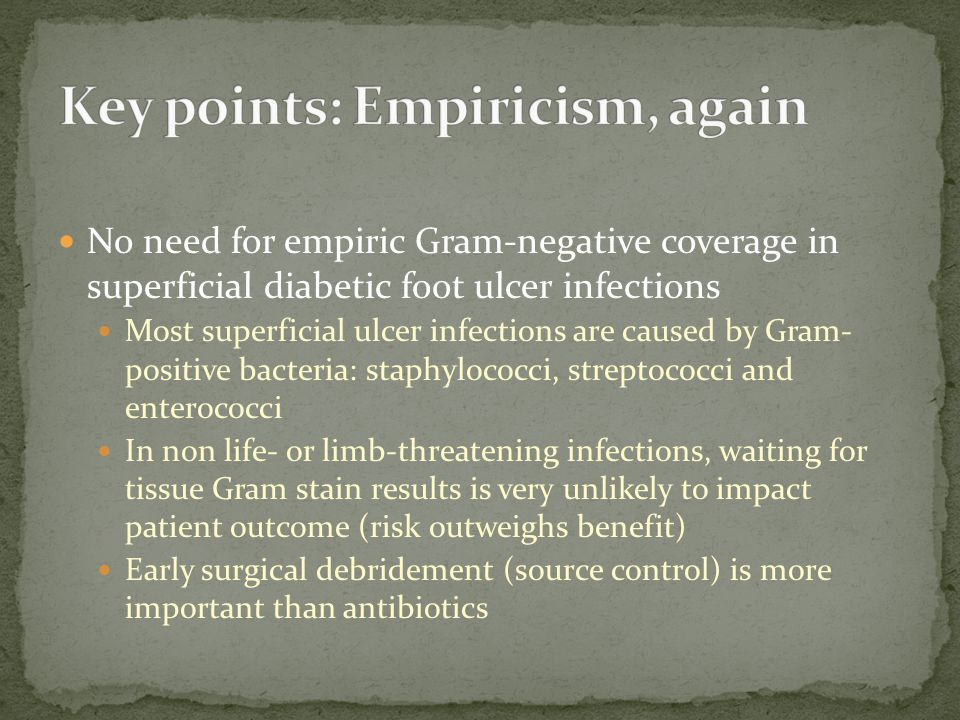 No need for empiric Gram-negative coverage in superficial diabetic foot ulcer infections Most superficial ulcer infections are caused by Gram- positiv