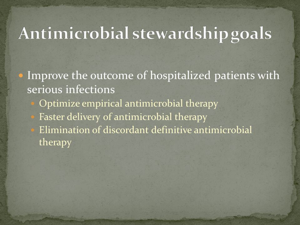 Improve the outcome of hospitalized patients with serious infections Optimize empirical antimicrobial therapy Faster delivery of antimicrobial therapy