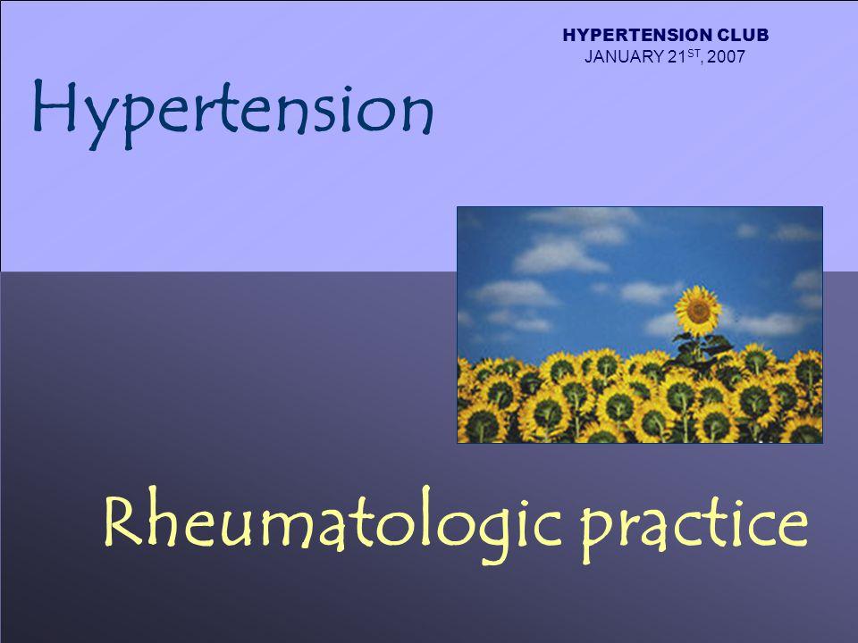 Hypertension Rheumatologic practice HYPERTENSION CLUB JANUARY 21 ST, 2007
