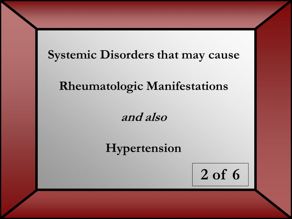 Systemic Disorders that may cause Rheumatologic Manifestations and also Hypertension 2 of 6