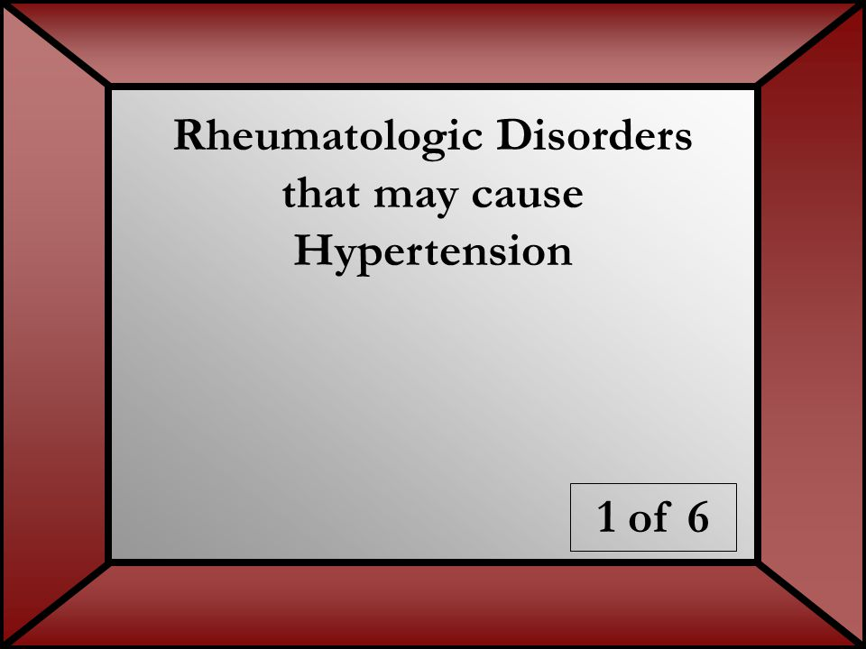 Rheumatologic Disorders that may cause Hypertension 1 of 6