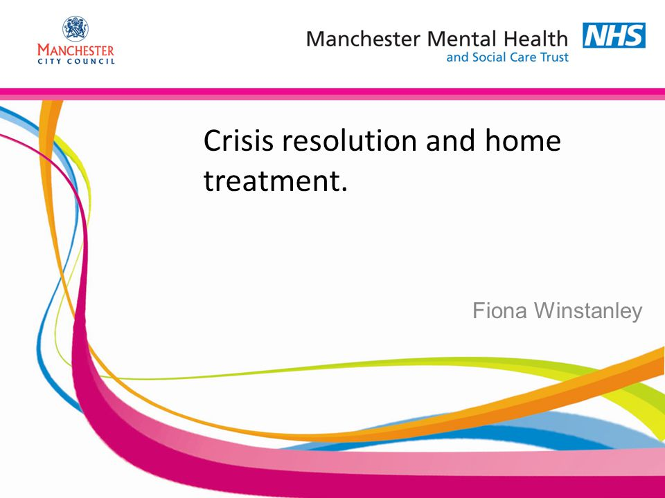 Crisis resolution and home treatment. Fiona Winstanley