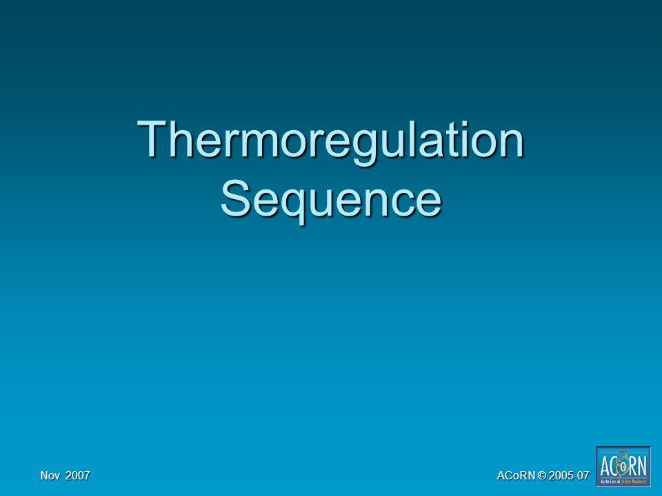 Nov 2007 ACoRN © 2005-07 Thermoregulation Sequence