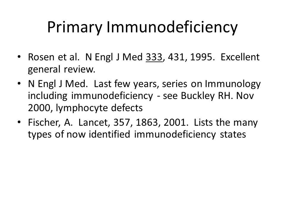 Primary Immunodeficiency Rosen et al. N Engl J Med 333, 431, 1995.