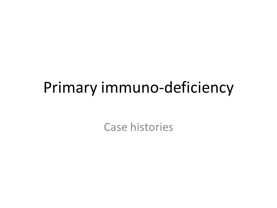 Immunodeficiency - case history.