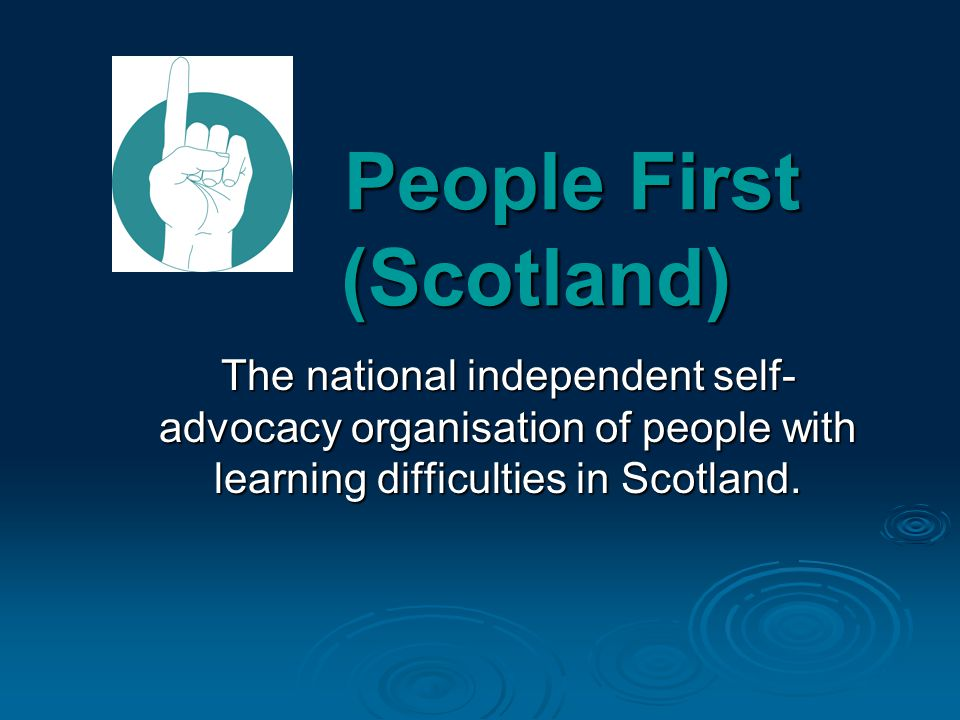 People First (Scotland)  Became a company in 1989  Over 80 People First groups from the Borders up to the islands.
