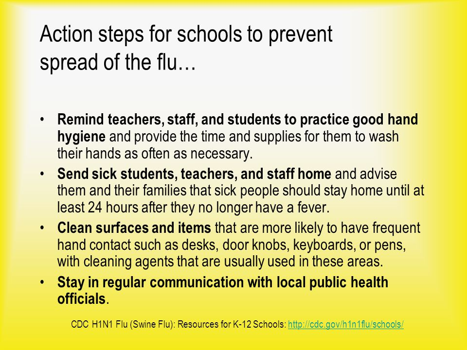 Action steps for schools to prevent spread of the flu… Remind teachers, staff, and students to practice good hand hygiene and provide the time and sup