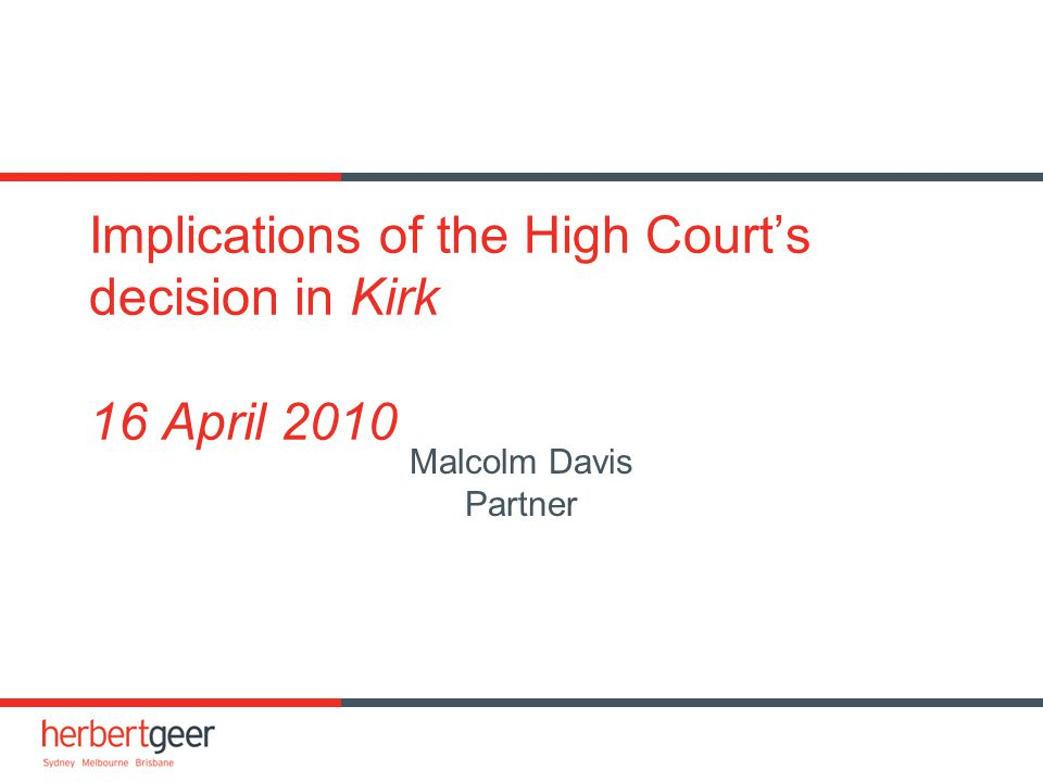 Implications of the High Court's decision in Kirk 16 April 2010 Malcolm Davis Partner