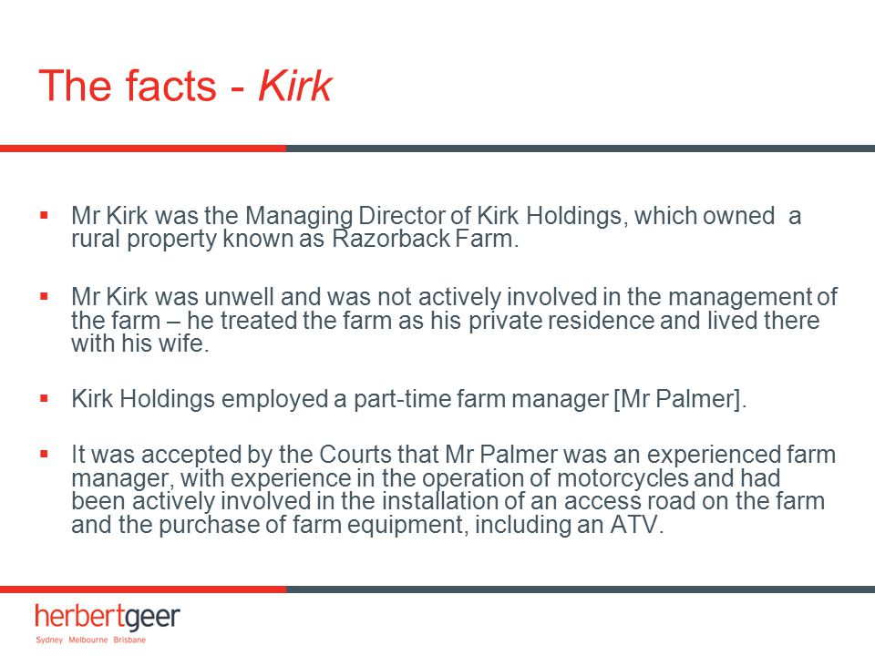 The facts - Kirk  Mr Kirk was the Managing Director of Kirk Holdings, which owned a rural property known as Razorback Farm.  Mr Kirk was unwell and