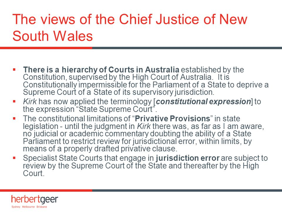 The views of the Chief Justice of New South Wales  There is a hierarchy of Courts in Australia established by the Constitution, supervised by the Hig