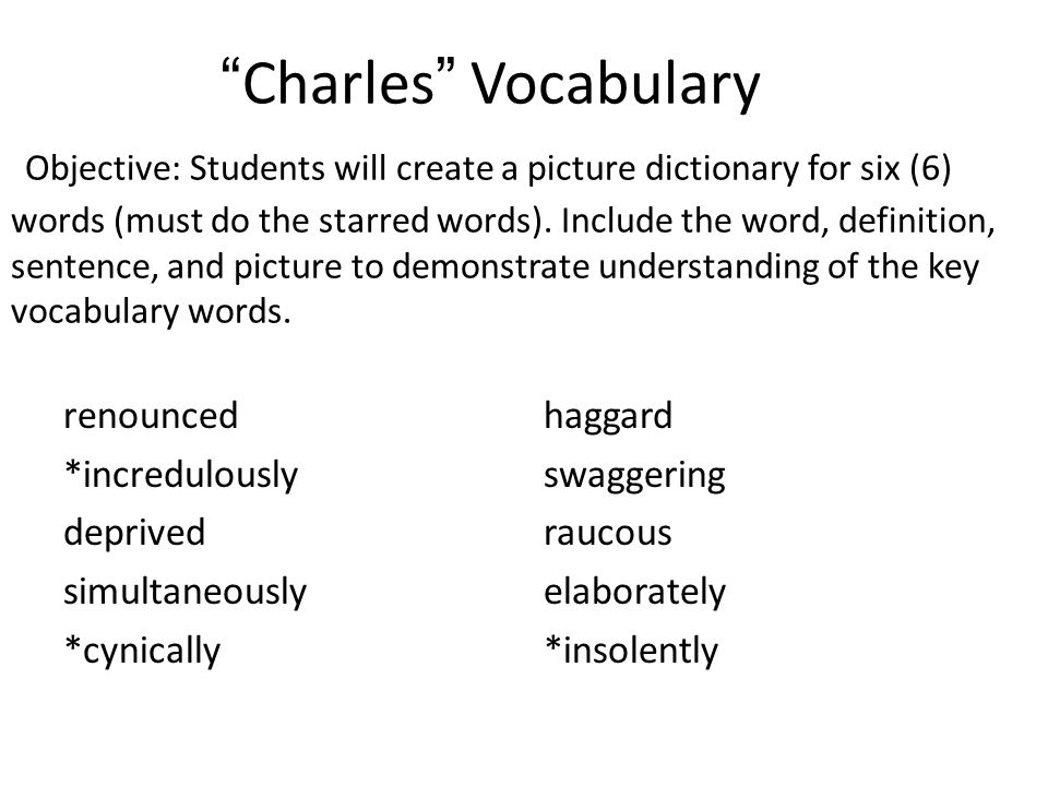 Charles Vocabulary Objective: Students will create a picture dictionary for six (6) words (must do the starred words).