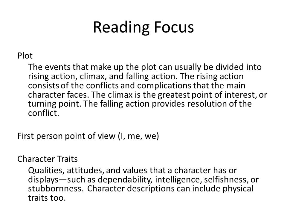 Reading Focus Plot The events that make up the plot can usually be divided into rising action, climax, and falling action.