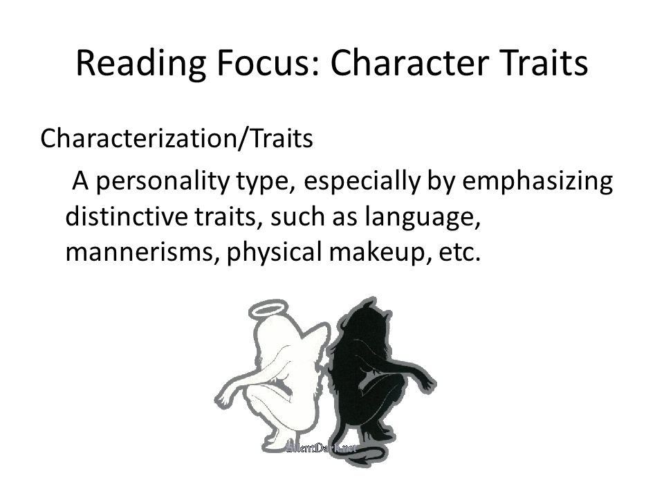 Reading Focus: Character Traits Characterization/Traits A personality type, especially by emphasizing distinctive traits, such as language, mannerisms, physical makeup, etc.