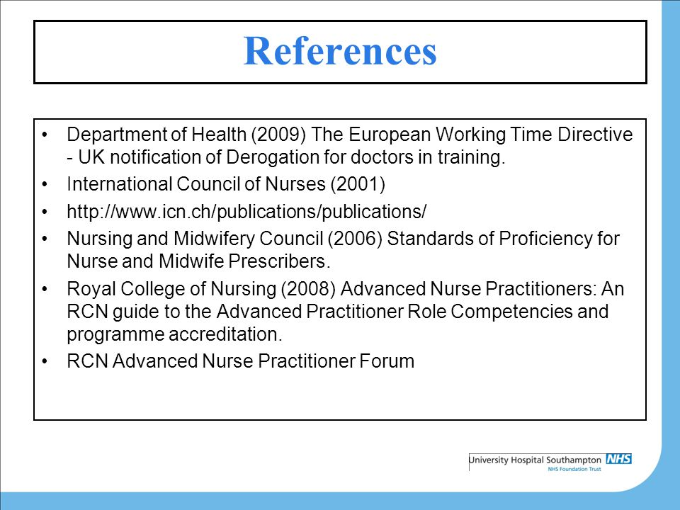 References Department of Health (2009) The European Working Time Directive - UK notification of Derogation for doctors in training.