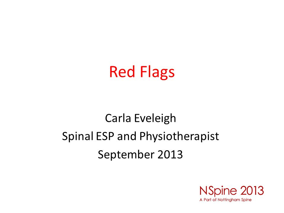 Red Flags Carla Eveleigh Spinal ESP and Physiotherapist September 2013