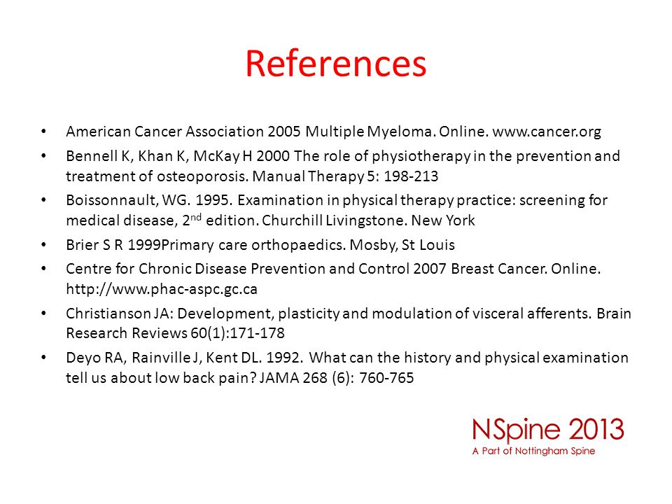 References American Cancer Association 2005 Multiple Myeloma. Online. www.cancer.org Bennell K, Khan K, McKay H 2000 The role of physiotherapy in the