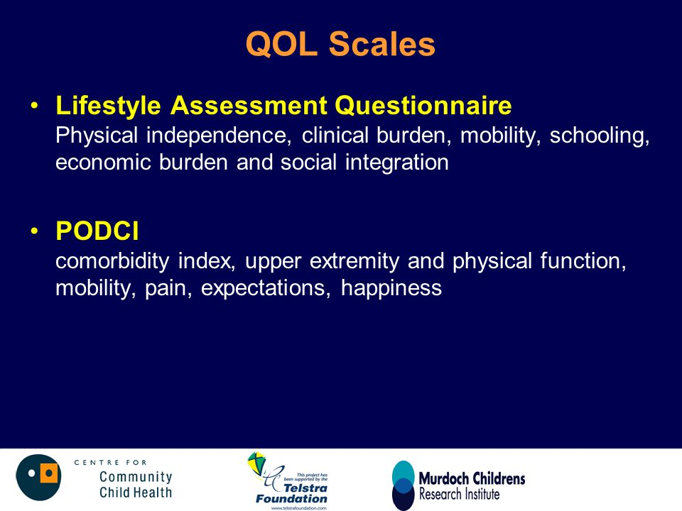 QOL Scales Lifestyle Assessment Questionnaire Physical independence, clinical burden, mobility, schooling, economic burden and social integration PODC