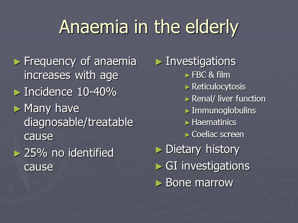 Anaemia in the elderly ► Frequency of anaemia increases with age ► Incidence 10-40% ► Many have diagnosable/treatable cause ► 25% no identified cause