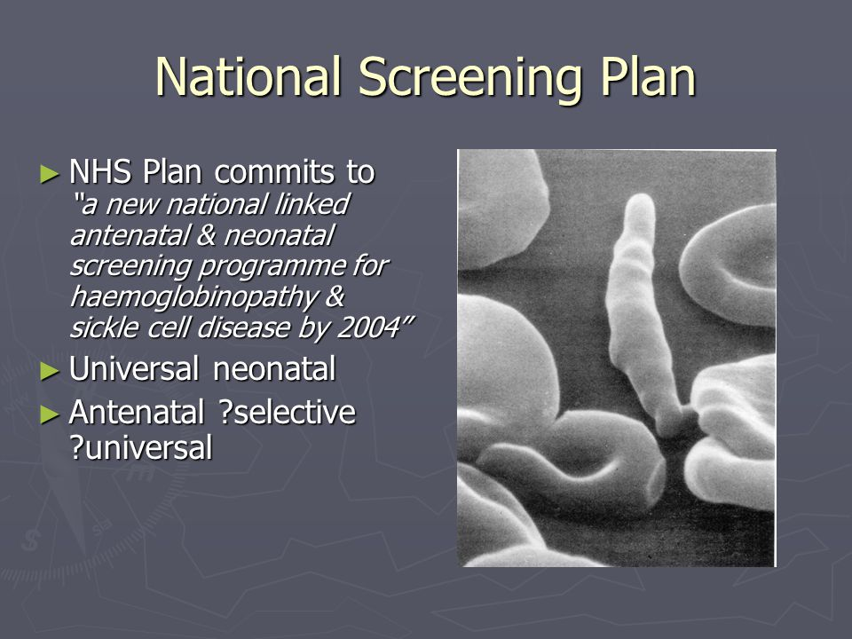 "National Screening Plan ► NHS Plan commits to ""a new national linked antenatal & neonatal screening programme for haemoglobinopathy & sickle cell dise"