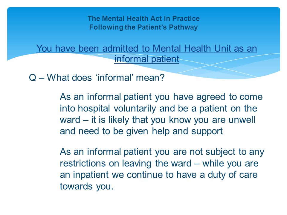 You have been admitted to Mental Health Unit as an informal patient The Mental Health Act in Practice Following the Patient's Pathway Q – What does 'i