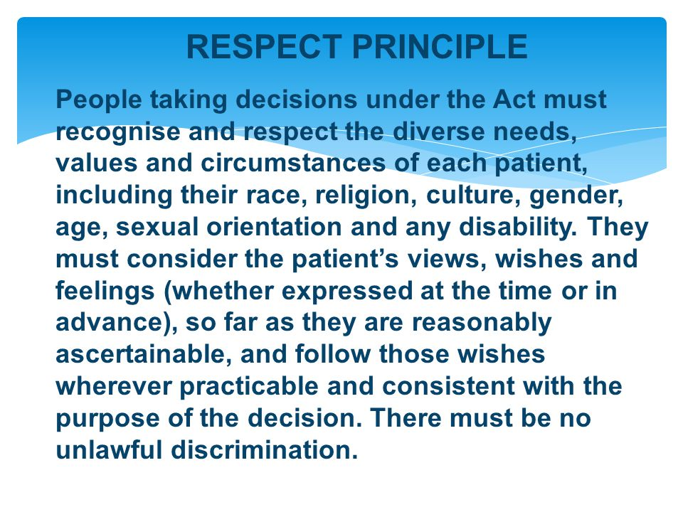 PARTICIPATION PRINCIPLE Patients must be given the opportunity to be involved, as far as is practicable in the circumstances, in planning, developing and reviewing their own treatment and care to help ensure that it is delivered in a way that is as appropriate and effective for them as possible.