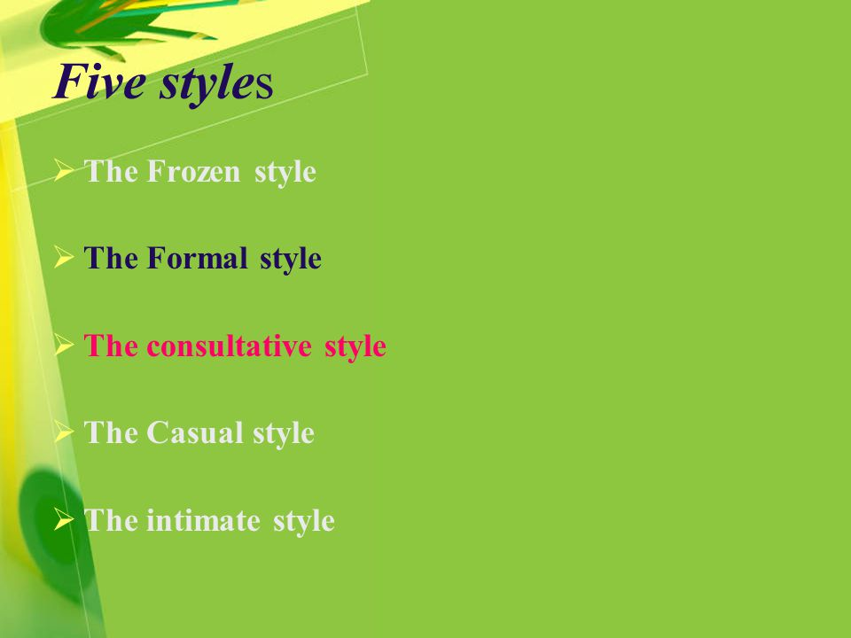 Five styles  The Frozen style  The Formal style  The consultative style  The Casual style  The intimate style