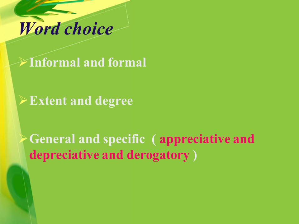 Word choice  Informal and formal  Extent and degree  General and specific ( appreciative and depreciative and derogatory )