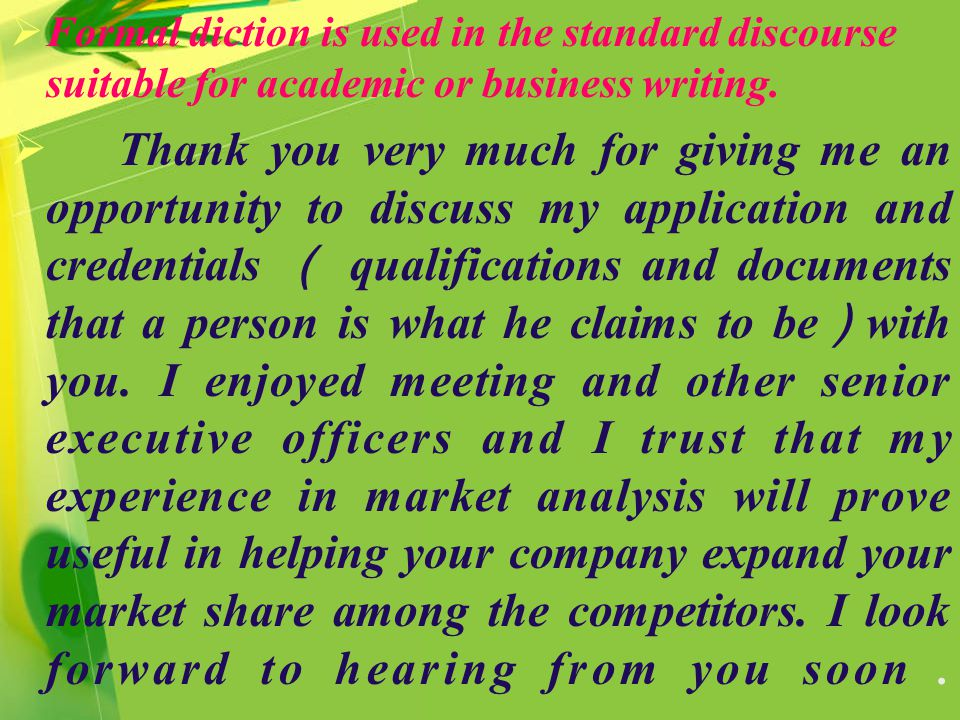  Formal diction is used in the standard discourse suitable for academic or business writing.