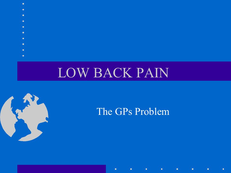 LOW BACK PAIN The GPs Problem