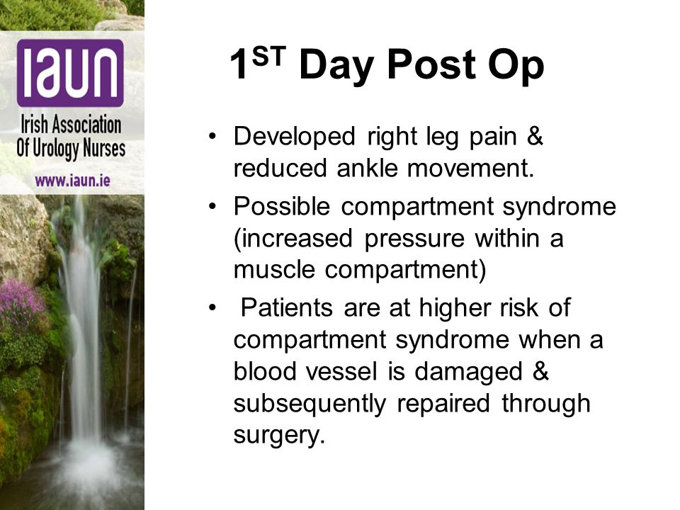 1 ST Day Post Op Developed right leg pain & reduced ankle movement.