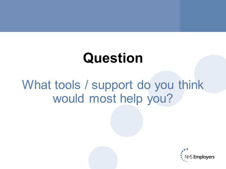 Question What tools / support do you think would most help you?