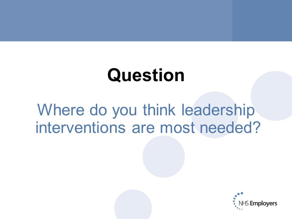 Question Where do you think leadership interventions are most needed