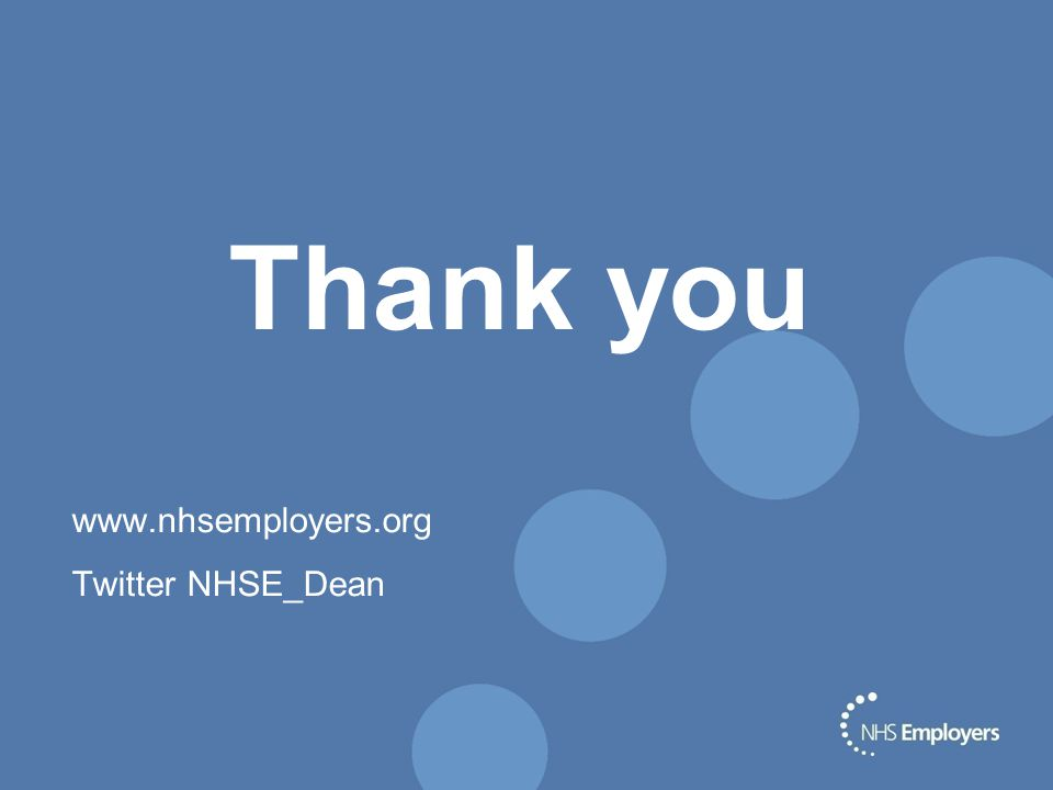 Thank you www.nhsemployers.org Twitter NHSE_Dean