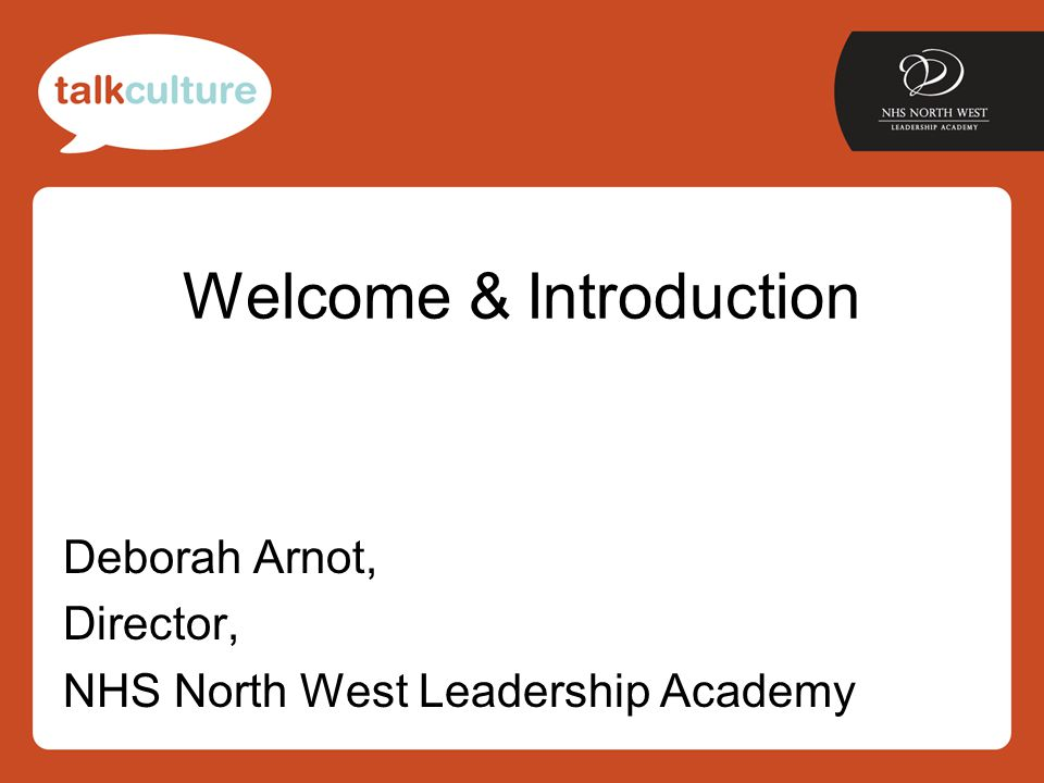 Welcome & Introduction Deborah Arnot, Director, NHS North West Leadership Academy