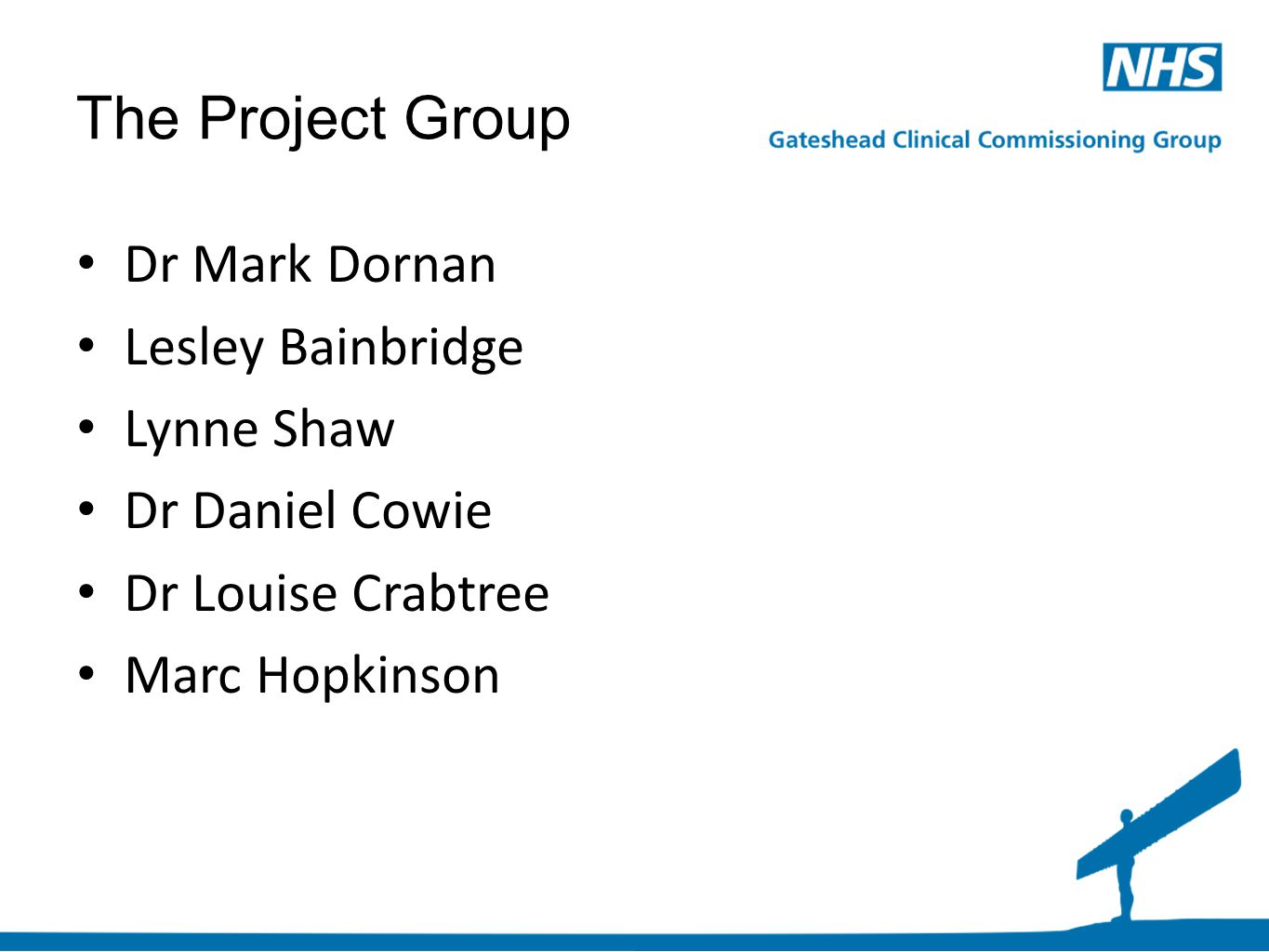 The Project Group Dr Mark Dornan Lesley Bainbridge Lynne Shaw Dr Daniel Cowie Dr Louise Crabtree Marc Hopkinson