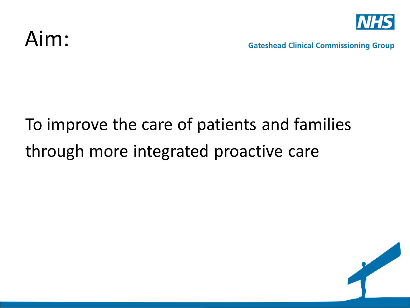 Aim: To improve the care of patients and families through more integrated proactive care
