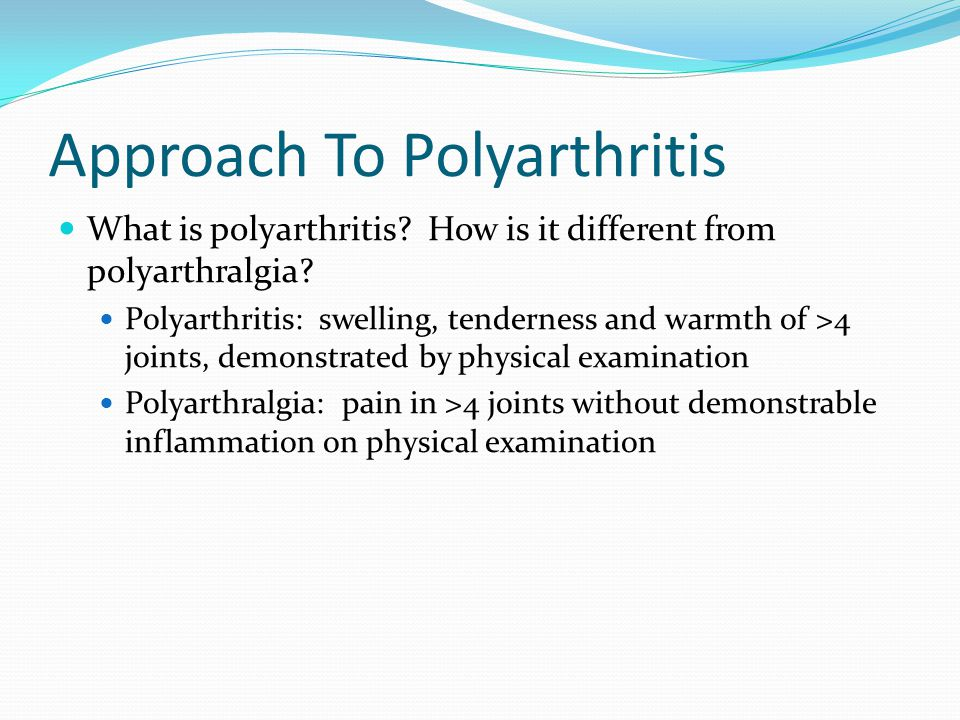 Approach To Polyarthritis What is polyarthritis. How is it different from polyarthralgia.
