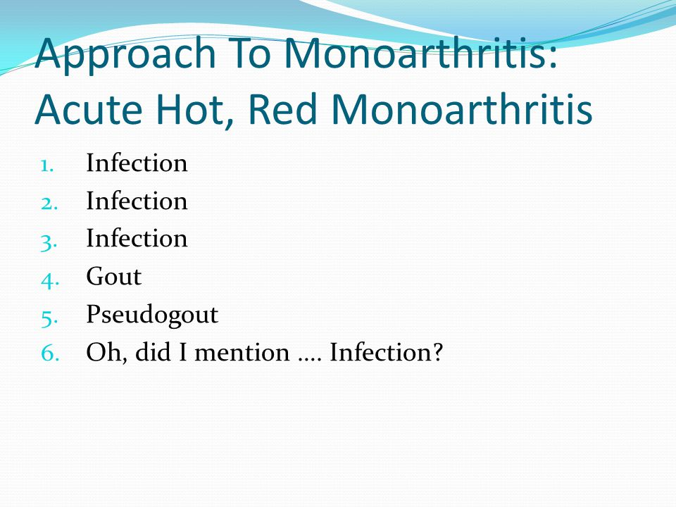 Approach To Monoarthritis: Acute Hot, Red Monoarthritis 1.
