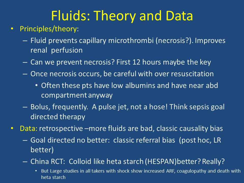 Fluids: Theory and Data Principles/theory: – Fluid prevents capillary microthrombi (necrosis?). Improves renal perfusion – Can we prevent necrosis? Fi