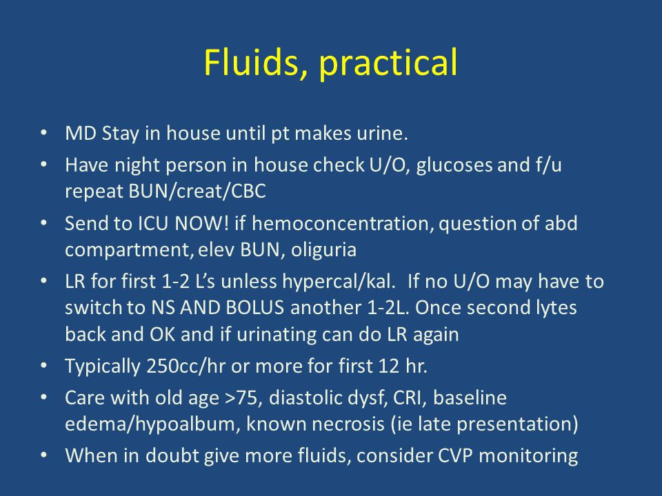 Fluids, practical MD Stay in house until pt makes urine. Have night person in house check U/O, glucoses and f/u repeat BUN/creat/CBC Send to ICU NOW!